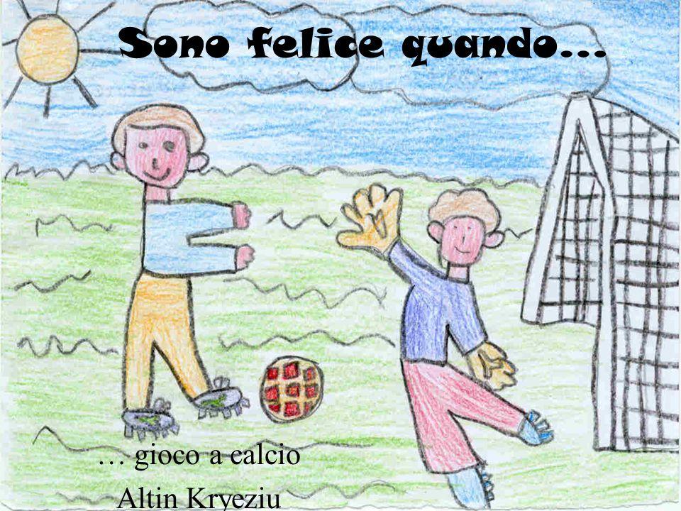 Sono felice quando… … gioco a calcio Altin Kryeziu