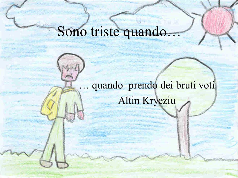Sono triste quando… … quando prendo dei bruti voti Altin Kryeziu