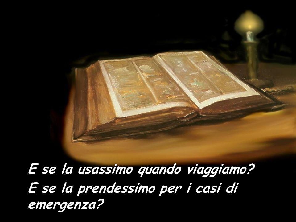 E se sempre portassimo la nostra Bibbia in tasca o nella borsa? E se la guardassimo ad ogni istante durante il giorno? E se tornassimo a cercarla se l