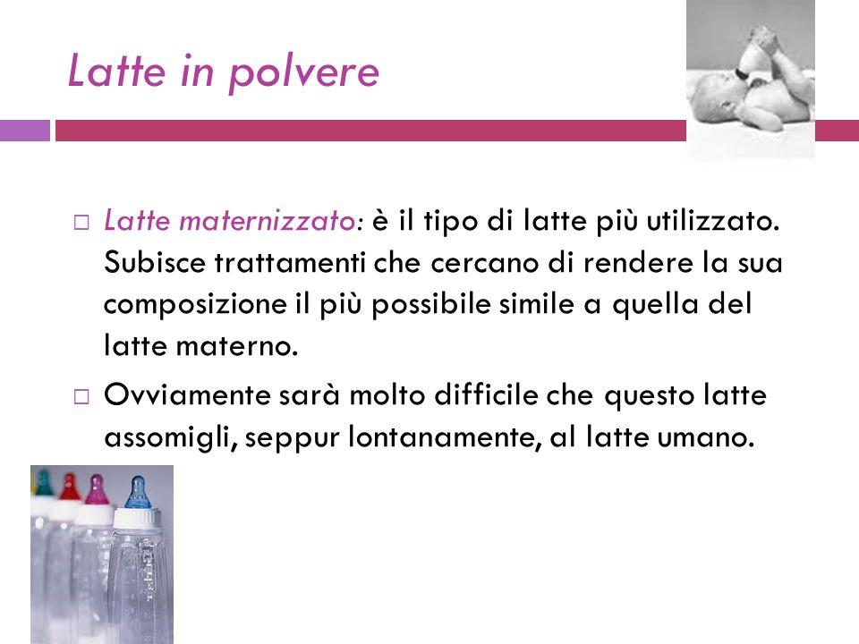 Latte in polvere Latte maternizzato: è il tipo di latte più utilizzato.