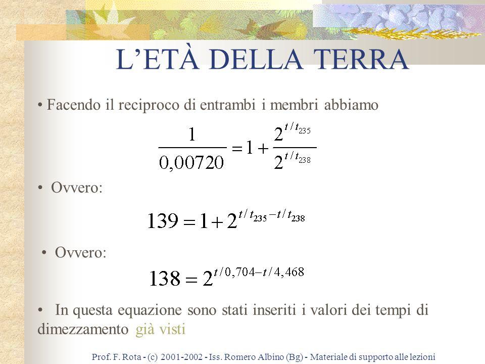 Prof. F. Rota - (c) 2001-2002 - Iss. Romero Albino (Bg) - Materiale di supporto alle lezioni LETÀ DELLA TERRA N.B.: abbiamo una sola equazione ed una