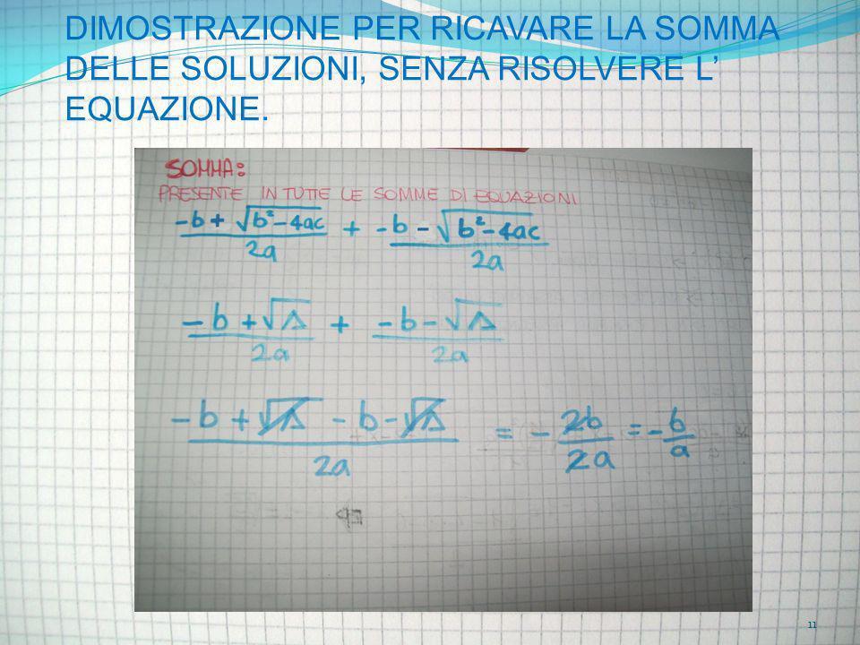 DIMOSTRAZIONE PER RICAVARE LA SOMMA DELLE SOLUZIONI, SENZA RISOLVERE L EQUAZIONE. 11