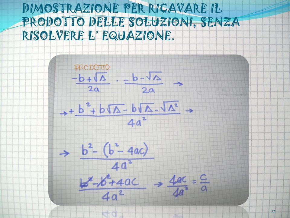 DIMOSTRAZIONE PER RICAVARE IL PRODOTTO DELLE SOLUZIONI, SENZA RISOLVERE L EQUAZIONE. 12