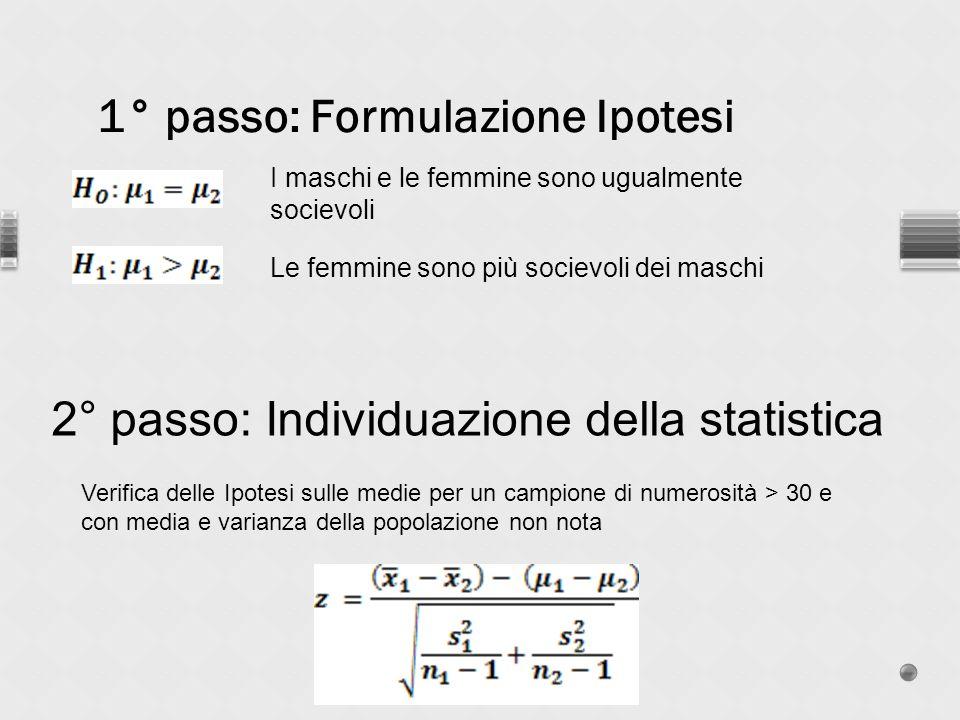 1° passo: Formulazione Ipotesi 2° passo: Individuazione della statistica Verifica delle Ipotesi sulle medie per un campione di numerosità > 30 e con m