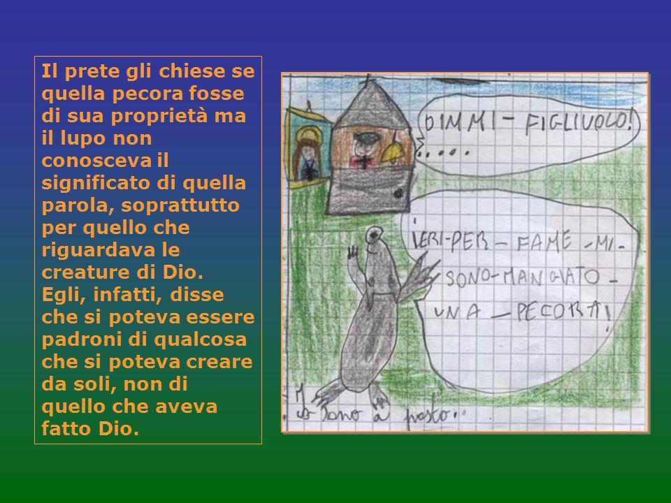 Il prete gli chiese se quella pecora fosse di sua proprietà ma il lupo non conosceva il significato di quella parola, soprattutto per quello che rigua