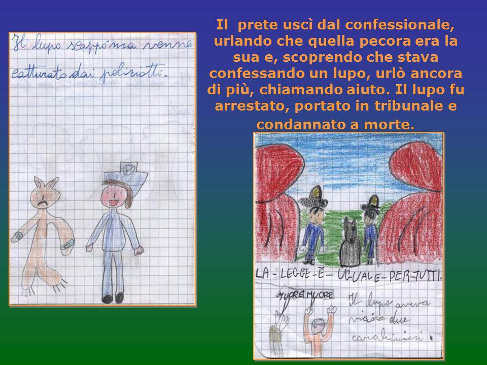 Il prete uscì dal confessionale, urlando che quella pecora era la sua e, scoprendo che stava confessando un lupo, urlò ancora di più, chiamando aiuto.