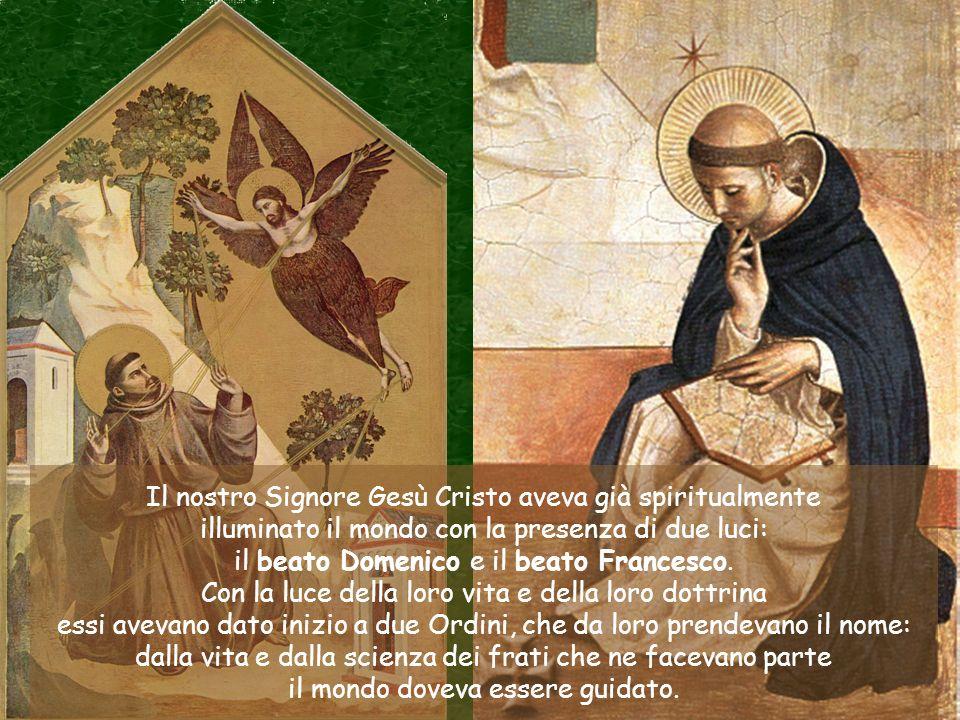 Il nostro Signore Gesù Cristo aveva già spiritualmente illuminato il mondo con la presenza di due luci: il beato Domenico e il beato Francesco.