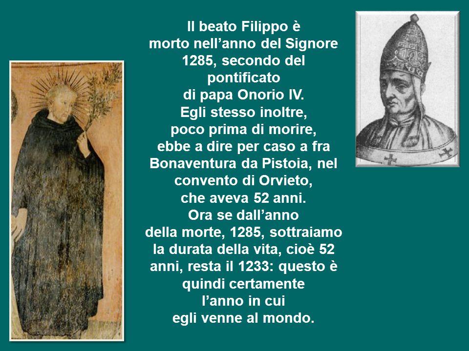 Il beato Filippo è morto nellanno del Signore 1285, secondo del pontificato di papa Onorio IV.