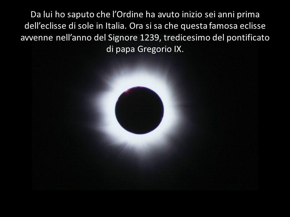 Da lui ho saputo che lOrdine ha avuto inizio sei anni prima delleclisse di sole in Italia.
