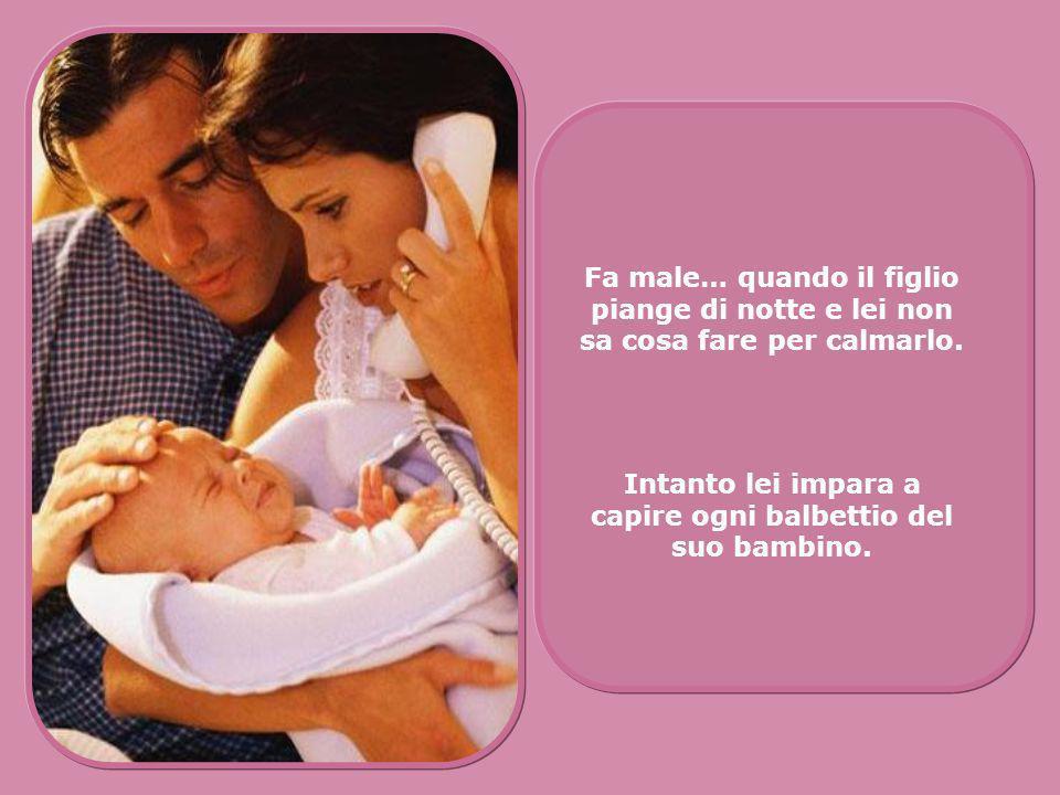 Essere madre fa male. Fa male… quando nasce il figlio e lei si domanda come riuscirà ad educarlo. Fa male quando, avendo ancora tutto il futuro davant
