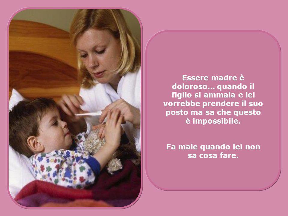 Essere madre è doloroso… quando il figlio si ammala e lei vorrebbe prendere il suo posto ma sa che questo è impossibile.