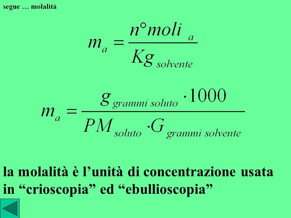 molalità quando si usa la molalità si distingue il soluto dal solvente data una soluzione in cui siano presenti i soluti a, b … si definisce come mola