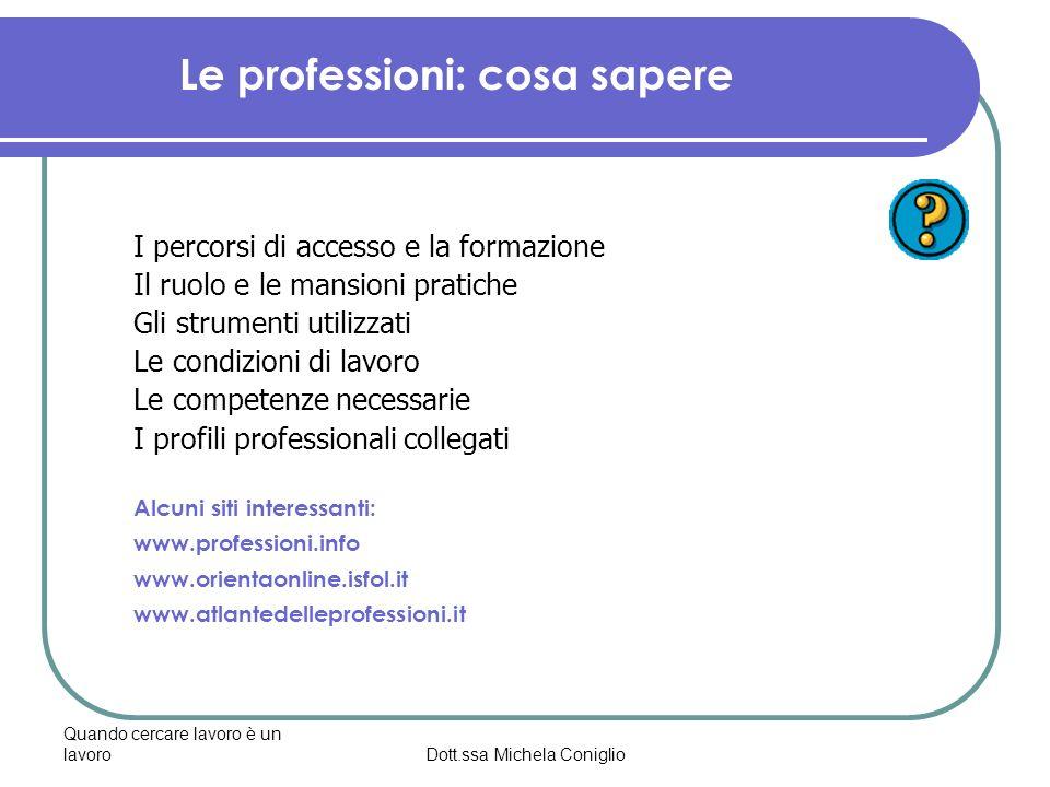 Quando cercare lavoro è un lavoroDott.ssa Michela Coniglio Le professioni: cosa sapere I percorsi di accesso e la formazione Il ruolo e le mansioni pr