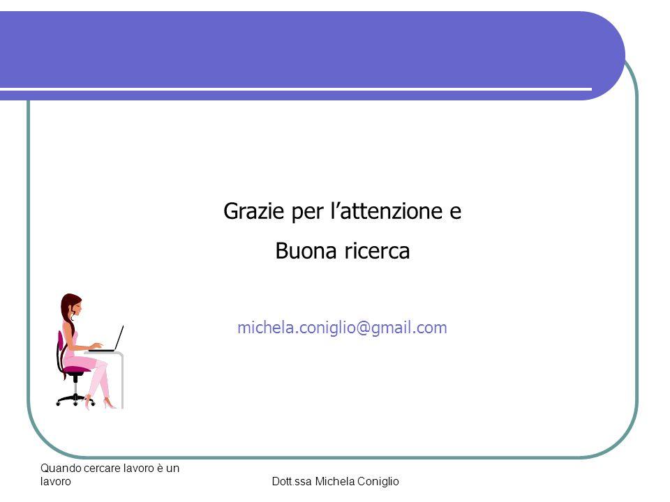 Quando cercare lavoro è un lavoroDott.ssa Michela Coniglio Grazie per lattenzione e Buona ricerca michela.coniglio@gmail.com