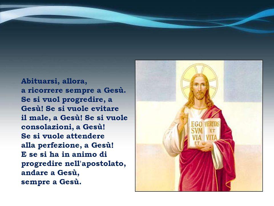 il rifugio è sempre Gesù, il consolatore è sempre Gesù, che non solo illumina, ma fortifica l'anima perché vinca le false illusioni e tutto quello che