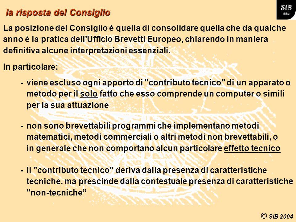 SIB 2004 -il contributo tecnico deriva dalla presenza di caratteristiche tecniche, ma prescinde dalla contestuale presenza di caratteristiche non-tecniche la risposta del Consiglio La posizione del Consiglio è quella di consolidare quella che da qualche anno è la pratica dell Ufficio Brevetti Europeo, chiarendo in maniera definitiva alcune interpretazioni essenziali.