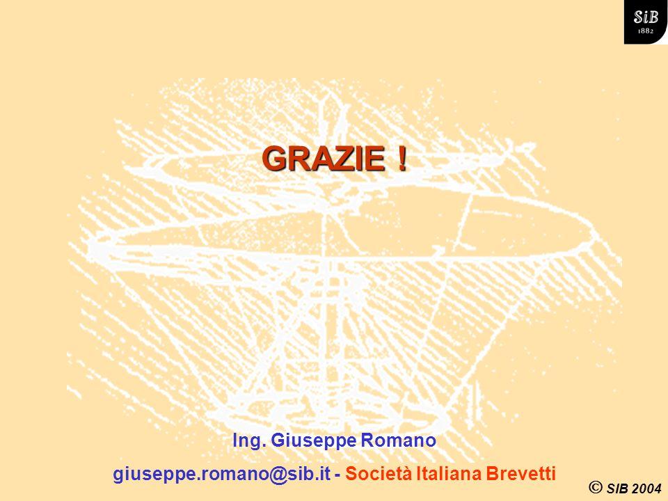 SIB 2004 GRAZIE ! Ing. Giuseppe Romano giuseppe.romano@sib.it - Società Italiana Brevetti