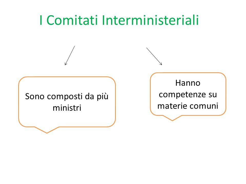 I Comitati Interministeriali Sono composti da più ministri Hanno competenze su materie comuni