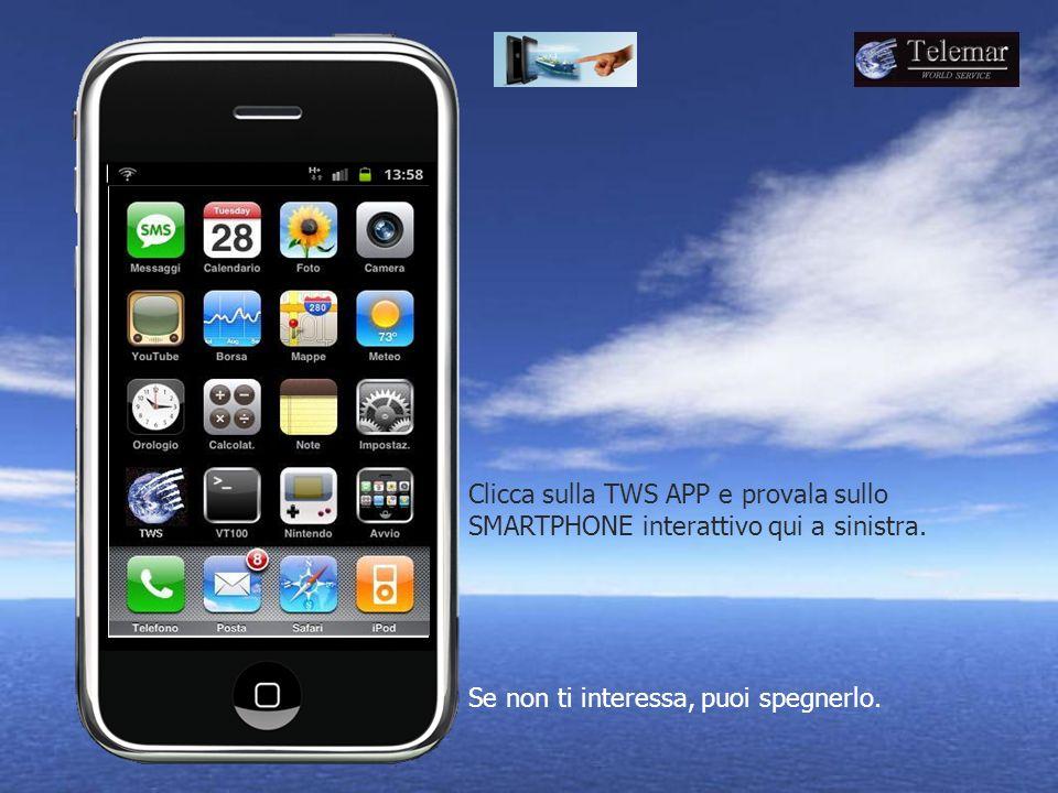 Clicca sulla TWS APP e provala sullo SMARTPHONE interattivo qui a sinistra.