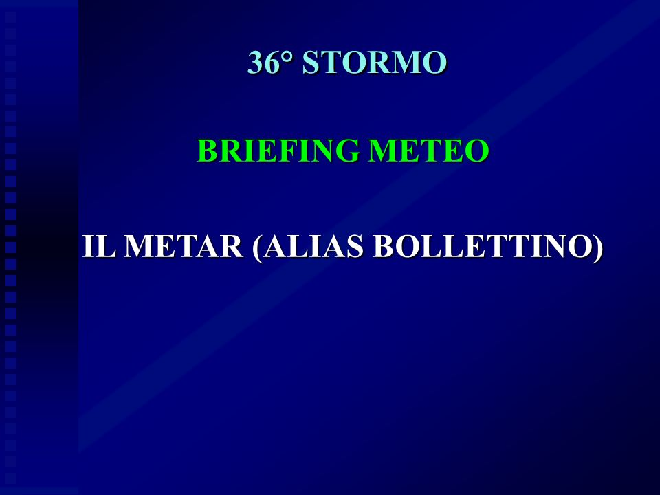 36° STORMO BRIEFING METEO IL METAR (ALIAS BOLLETTINO)
