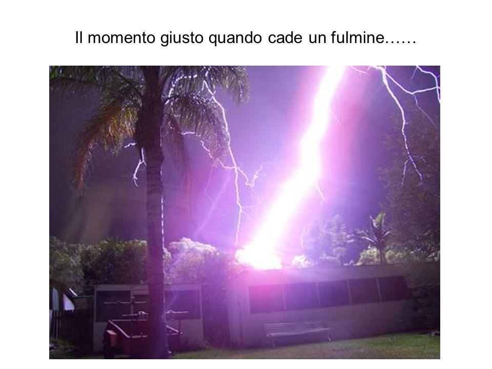 Il momento giusto quando cade un fulmine……