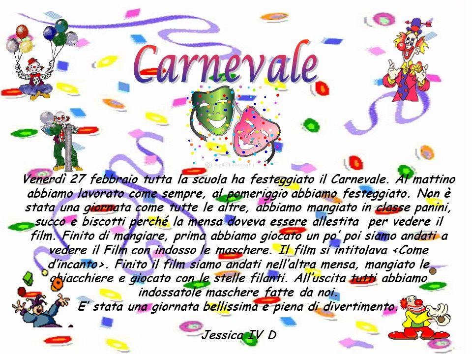 Venerdì 27 febbraio tutta la scuola ha festeggiato il Carnevale. Al mattino abbiamo lavorato come sempre, al pomeriggio abbiamo festeggiato. Non è sta