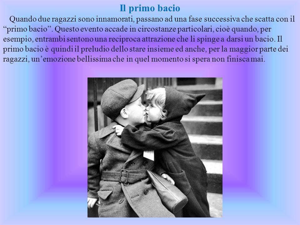 Il primo bacio Quando due ragazzi sono innamorati, passano ad una fase successiva che scatta con il primo bacio.