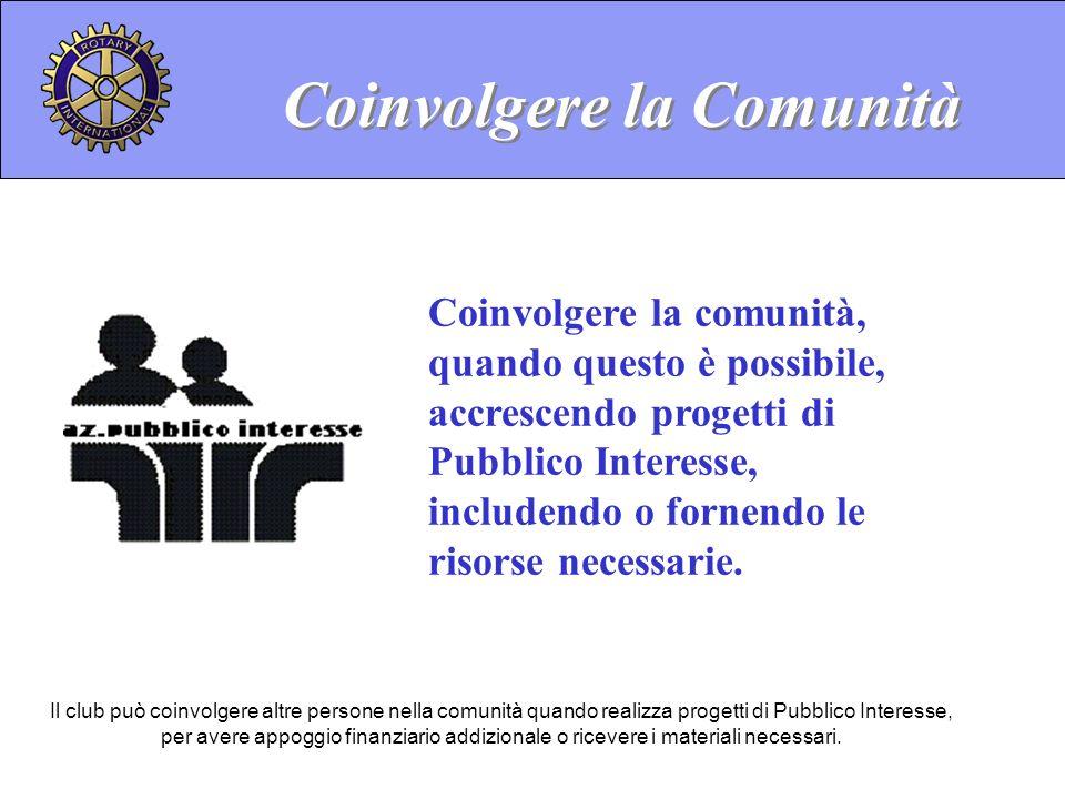 Coinvolgere la Comunità Coinvolgere la comunità, quando questo è possibile, accrescendo progetti di Pubblico Interesse, includendo o fornendo le risorse necessarie.
