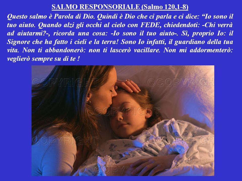 SALMO RESPONSORIALE (Salmo 120,1-8) Questo salmo è Parola di Dio.
