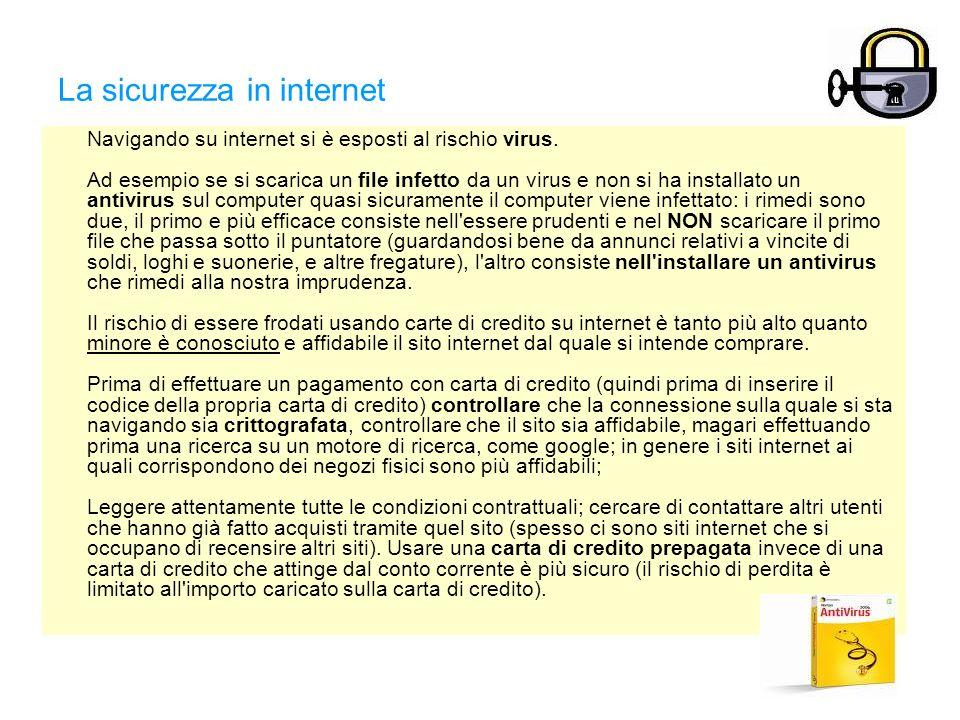 La sicurezza in internet Navigando su internet si è esposti al rischio virus. Ad esempio se si scarica un file infetto da un virus e non si ha install