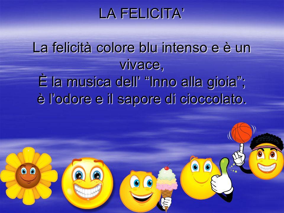 LA FELICITA La felicità colore blu intenso e è un vivace, È la musica dell Inno alla gioia; è lodore e il sapore di cioccolato.