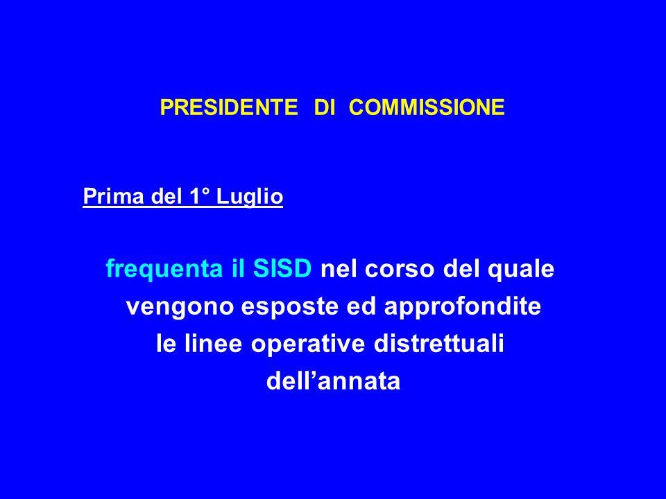 PRESIDENTE DI COMMISSIONE Prima del 1° Luglio frequenta il SISD nel corso del quale vengono esposte ed approfondite le linee operative distrettuali dellannata