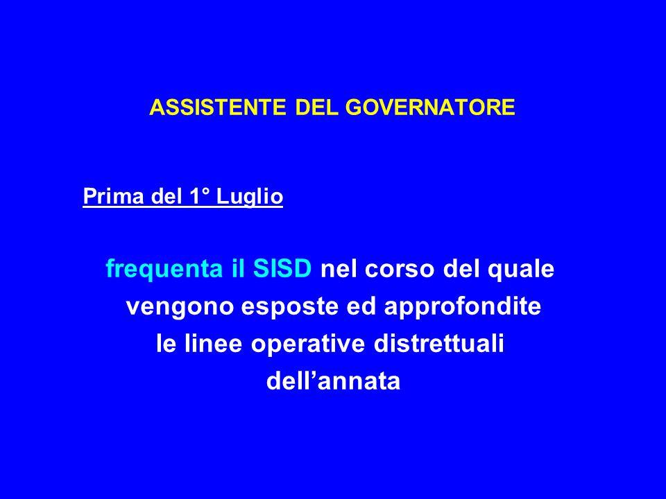 ASSISTENTE DEL GOVERNATORE Prima del 1° Luglio frequenta il SISD nel corso del quale vengono esposte ed approfondite le linee operative distrettuali dellannata