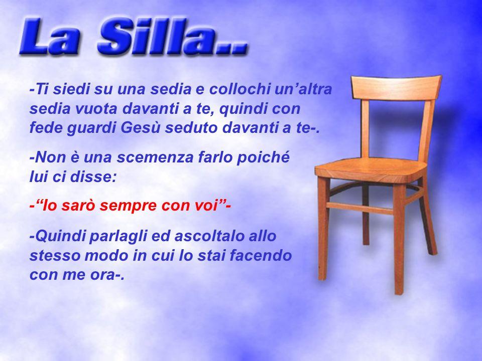 -Ti siedi su una sedia e collochi unaltra sedia vuota davanti a te, quindi con fede guardi Gesù seduto davanti a te-.