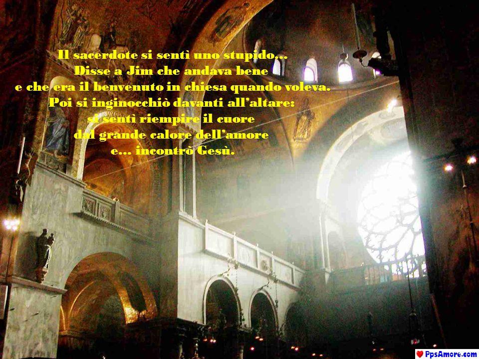 Il sacerdote si sentì uno stupido… Disse a Jim che andava bene e che era il benvenuto in chiesa quando voleva.