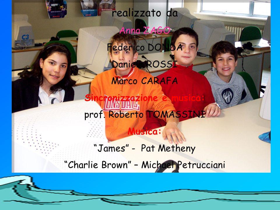realizzato da Anna ZAGO Federico DONDA Daniele ROSSI Marco CARAFA Sincronizzazione e musica: prof. Roberto TOMASSINI Musica: James - Pat Metheny Charl