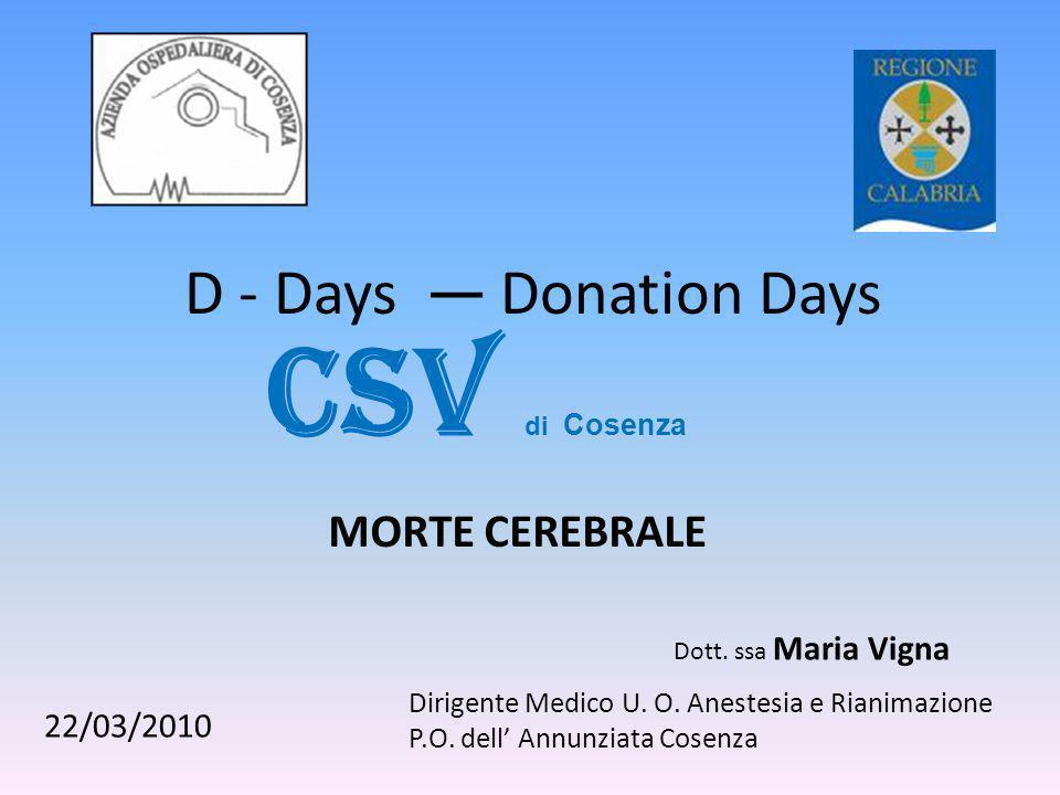 D - Days Donation Days CSV di Cosenza MORTE CEREBRALE 22/03/2010 Dirigente Medico U. O. Anestesia e Rianimazione P.O. dell Annunziata Cosenza Dott. ss