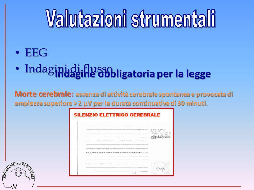 EEG EEG Indagini di flusso Indagini di flusso Indagine obbligatoria per la legge Morte cerebrale: assenza di attività cerebrale spontanea e provocata