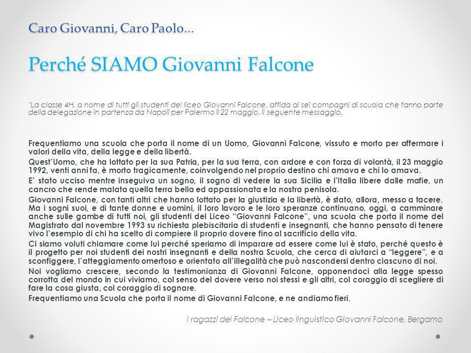 Perché SIAMO Giovanni Falcone La classe 4H, a nome di tutti gli studenti del liceo Giovanni Falcone, affida ai sei compagni di scuola che fanno parte della delegazione in partenza da Napoli per Palermo il 22 maggio, il seguente messaggio.