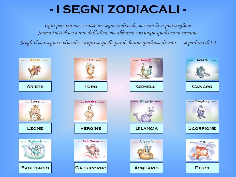 ArieteToroGemelliCancro LeoneVergineBilanciaScorpione SagittarioCapricornoAcquarioPesci - I SEGNI ZODIACALI - Ogni persona nasce sotto un segno zodiacale, ma non lo si può scegliere.