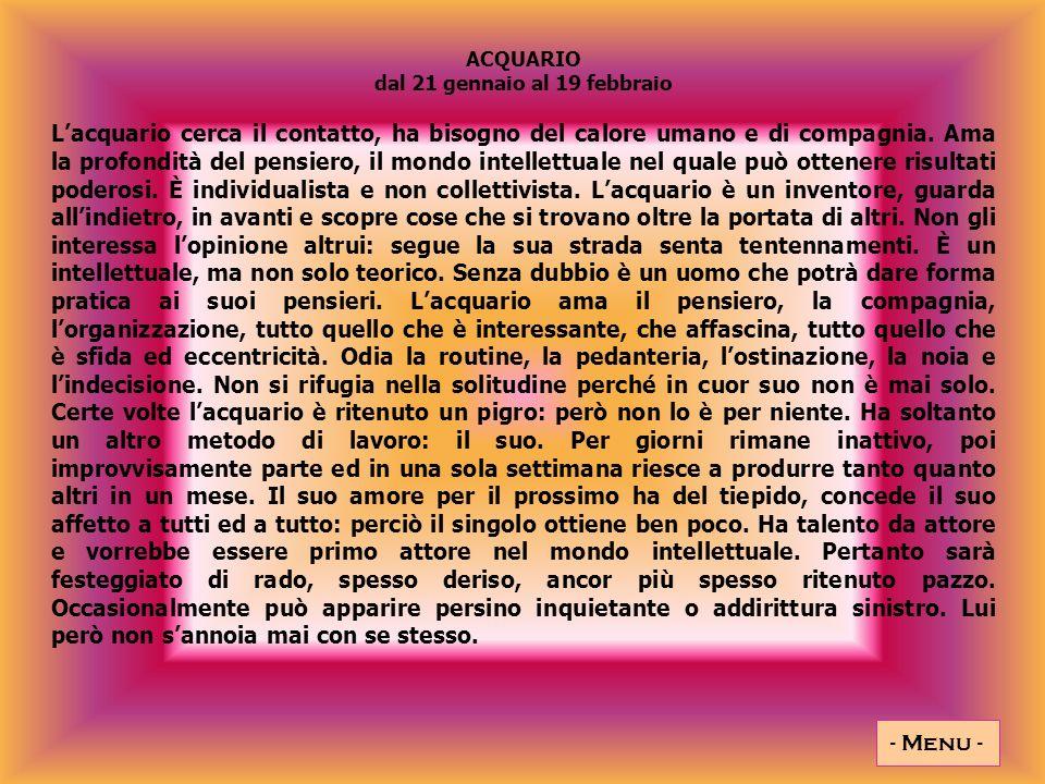 ACQUARIO dal 21 gennaio al 19 febbraio Lacquario cerca il contatto, ha bisogno del calore umano e di compagnia.