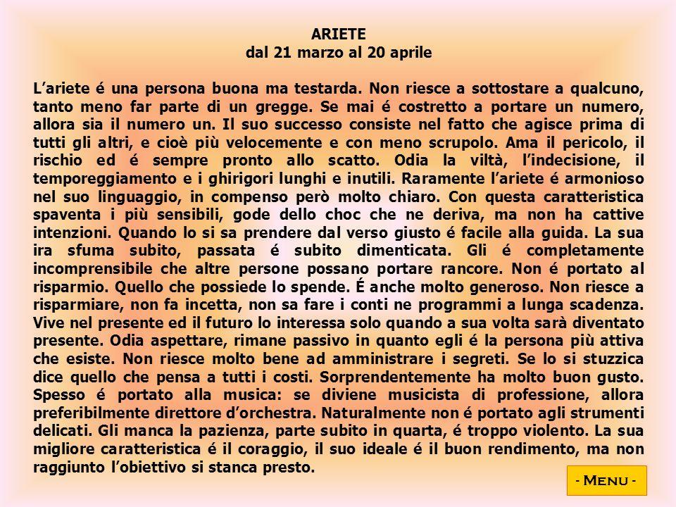 ARIETE dal 21 marzo al 20 aprile Lariete é una persona buona ma testarda.