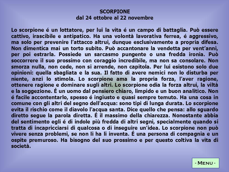 SCORPIONE dal 24 ottobre al 22 novembre Lo scorpione é un lottatore, per lui la vita é un campo di battaglia.