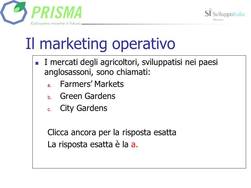 Il marketing operativo I mercati degli agricoltori, sviluppatisi nei paesi anglosassoni, sono chiamati: a.