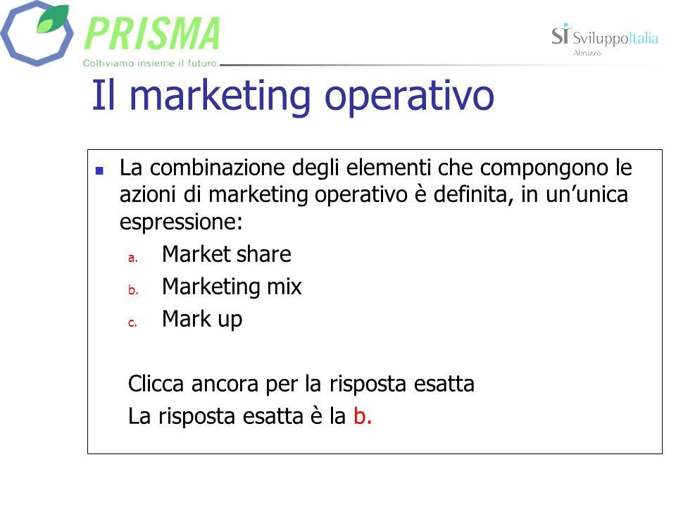 Il marketing operativo La combinazione degli elementi che compongono le azioni di marketing operativo è definita, in ununica espressione: a.