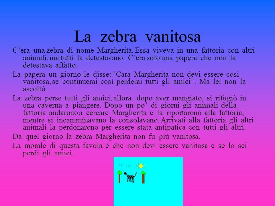 La zebra vanitosa Cera una zebra di nome Margherita.