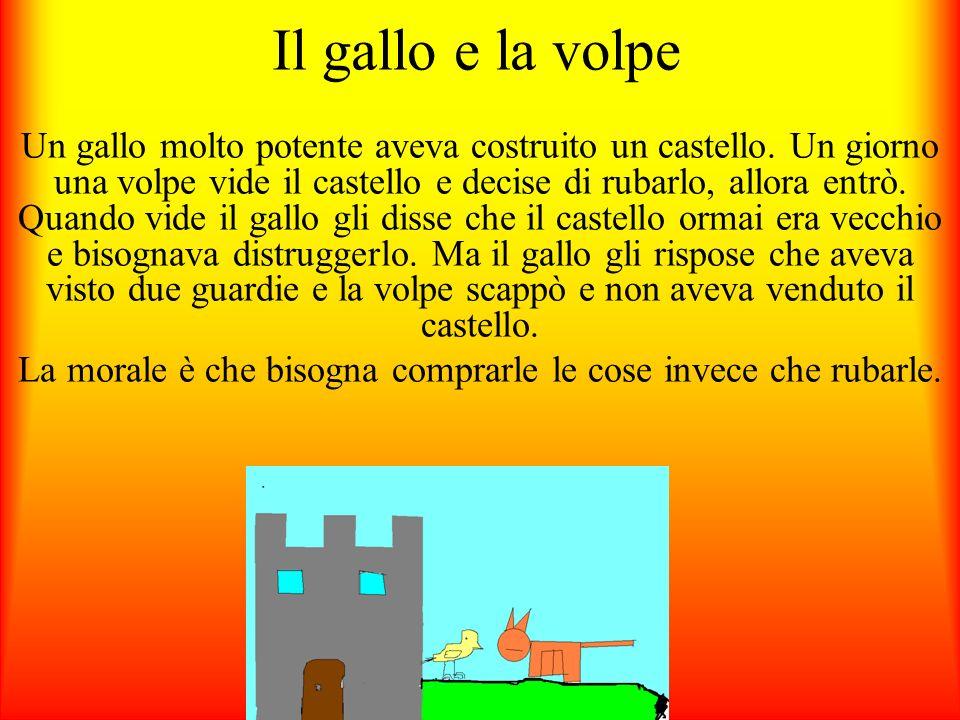 Il gallo e la volpe Un gallo molto potente aveva costruito un castello.