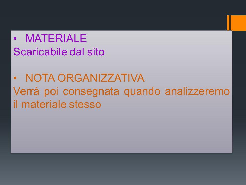 MATERIALE Scaricabile dal sito NOTA ORGANIZZATIVA Verrà poi consegnata quando analizzeremo il materiale stesso MATERIALE Scaricabile dal sito NOTA ORG