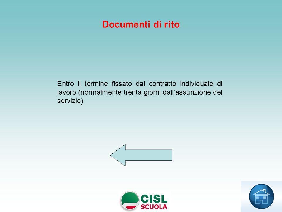 Entro il termine fissato dal contratto individuale di lavoro (normalmente trenta giorni dallassunzione del servizio) Documenti di rito