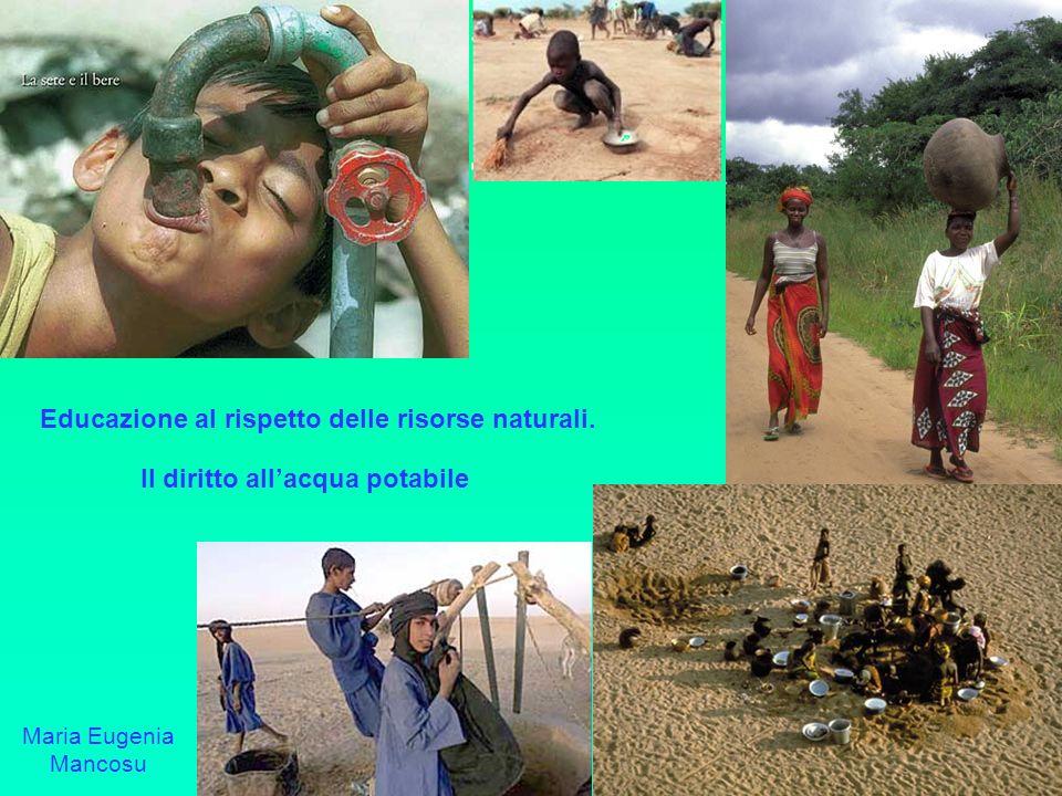 Educazione al rispetto delle risorse naturali. Il diritto allacqua potabile Maria Eugenia Mancosu